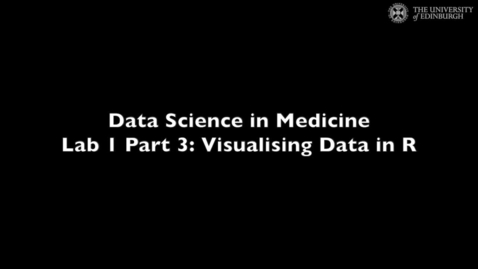 Thumbnail for entry Data Science in Medicine Lab1: Visualising Data in R
