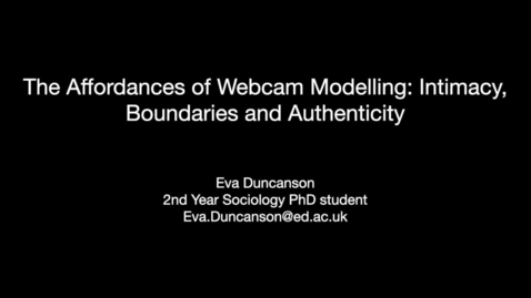 Thumbnail for entry The Affordances of Webcam Modelling:Intimacy, Boundaries and Authenticity - Eva Duncanson