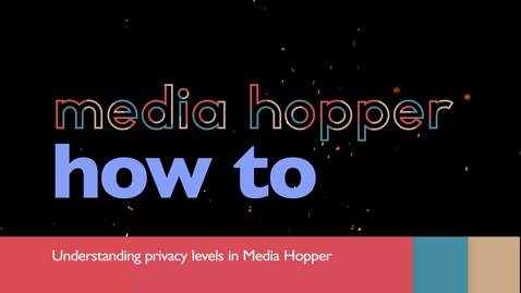 Thumbnail for entry Understanding privacy levels in Media Hopper