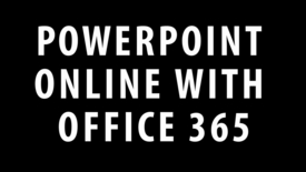 Thumbnail for entry Powerpoint Online With Office 365 Tutorial