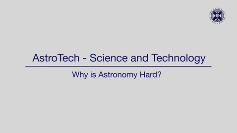 Thumbnail for entry AstroTech - Science and technology - Why is astronomy hard?