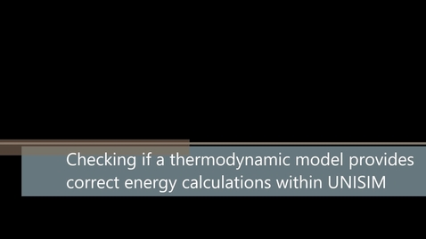 Thumbnail for entry UNISIM: Checking Thermodynamics For Energy Calculation