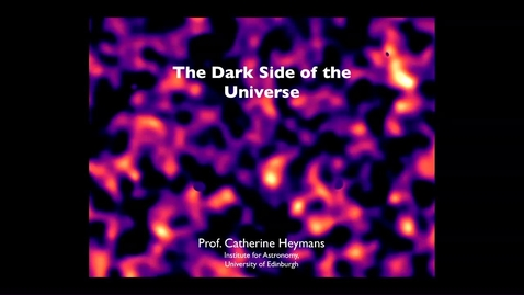 Thumbnail for entry Catherine Heymans - The Dark Side of the Universe