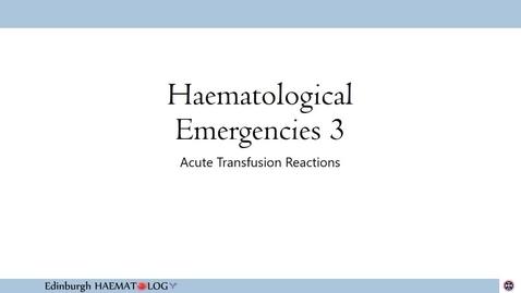 Thumbnail for entry Haematological Emergencies 3 Acute Transfusion Reaction