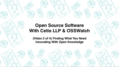 Thumbnail for entry Open Source Software with Cetis LLP., & OSSWatch, (Video 2 of 4) Finding What You Need, Innovating With Open Knowledge