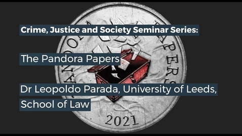 Thumbnail for entry CJS Seminar  - The Pandora Papers: Legal and Social Implications
