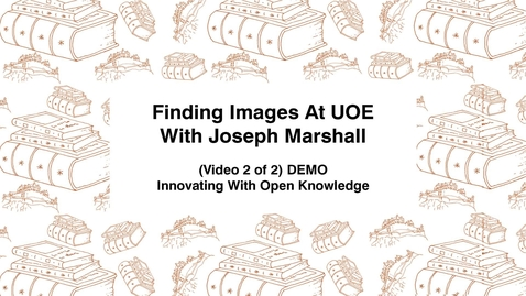 Thumbnail for entry Finding Images At UoE With Joseph Marshall, (Video 2 of 2) DEMO, Innovating With Open Knowledge