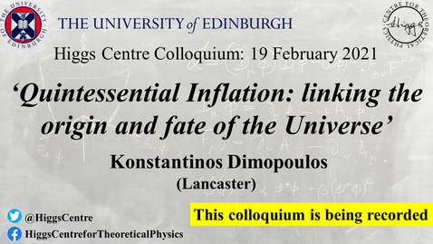 Thumbnail for entry Higgs Centre Colloquium: Konstantinos Dimopoulos 'Quintessential Inflation: linking the origin and fate of the Universe'
