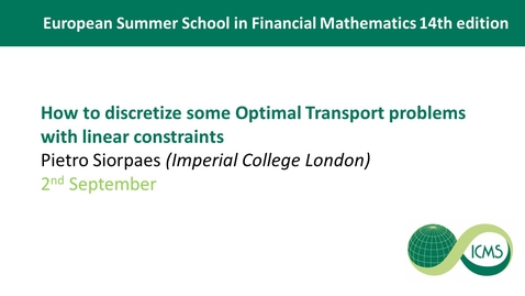 Thumbnail for entry Pietro Siorpaes - How to discretize some Optimal Transport problems with linear constraints