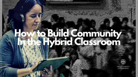 Thumbnail for entry How to Build Community in the Hybrid Classroom