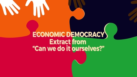 """Thumbnail for entry Economic Democracy Block4b v5: Extract from """"Can We Do It Ourselves?"""""""
