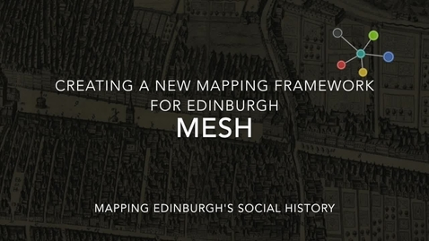 Thumbnail for entry MESH: Creating a new mapping framework for Edinburgh