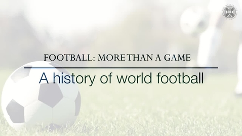 Thumbnail for entry Football: More than a game - A history of world football