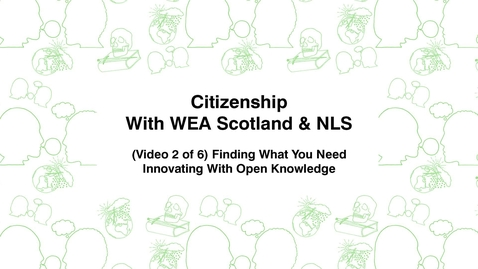 Thumbnail for entry Citizenship With WEA Scotland, (Video 2 of 6) Finding What You Need, Innovating With Open Knowledge