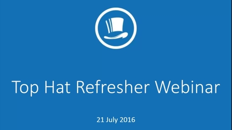 Thumbnail for entry Top Hat Refresher Session - 21 July 2016
