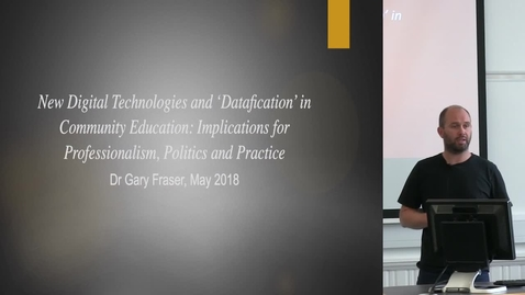 "Thumbnail for entry DE Seminar | Gary Fraser ""New Technologies and 'Datafication' in Community Education: Implications for Professionalism, Politics and Practice"""
