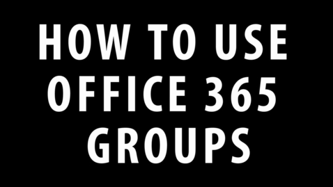 Thumbnail for entry Office 365 Groups Tutorial