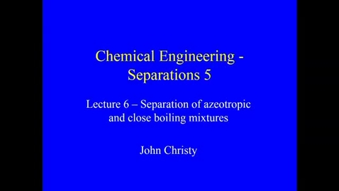 Thumbnail for entry Distillation Lecture 6 2020 - Types of difficult separation