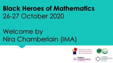 Thumbnail for entry Black Heroes of Mathematics - Nira Chamberlain (IMA)  Welcome