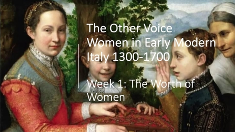 Thumbnail for entry Women in Early Modern Europe: Week 1 Introduction