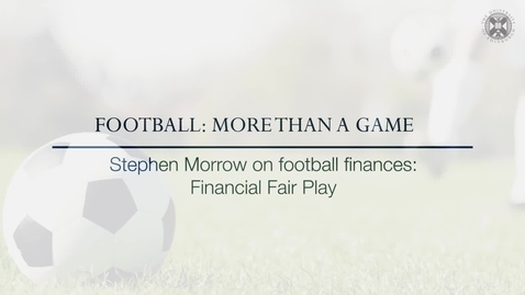 Thumbnail for entry Football: More than a game - Stephen Morrow on football finances: Financial fair play