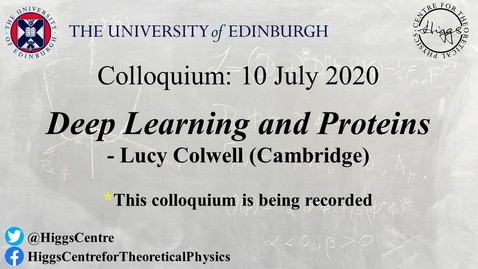 Thumbnail for entry Higgs Centre Colloquium: Lucy COLWELL 'Deep Learning and Proteins'