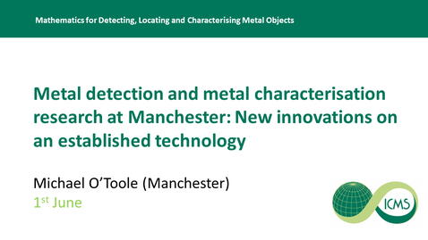 Thumbnail for entry Metal Detection and Metal Characterisation Research at Manchester: New Innovations on an Established Technology - Michael O'Toole
