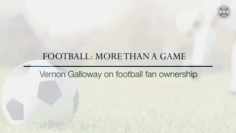 Thumbnail for entry Football: More than a game - Vernon Galloway on football fan ownership