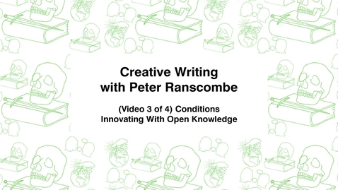 Thumbnail for entry Creative Writing with Peter Ranscombe, (Video 3 of 4) Conditions, Innovating with Open Knowledge