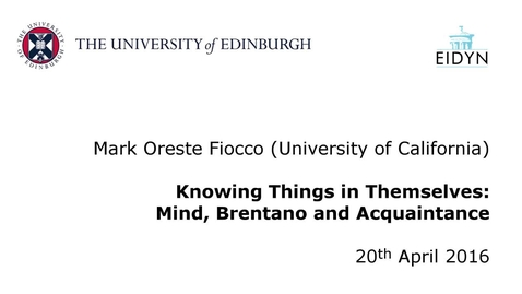 Thumbnail for entry Mark Oreste Fiocco: Knowing Things in Themselves: Mind, Brentano and Acquaintance