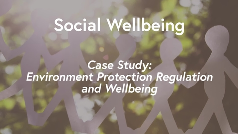 Thumbnail for entry Social Wellbeing MOOC WK3 - Case Study Environment Protection Regulation & Wellbeing