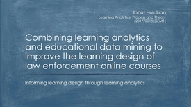 Thumbnail for entry Combining learning analytics and educational data mining to improve the learning design of law enforcement online courses