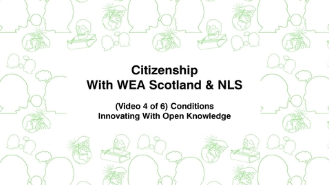 Thumbnail for entry Citizenship With WEA Scotland, (Video 4 of 6) Conditions, Innovating With Open Knowledge