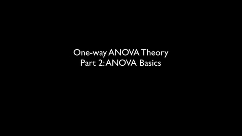 Thumbnail for entry 2015 RLABS MOD2 OneWayAnalysisOfVariance Theory ANOVABasics