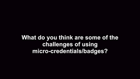 Thumbnail for entry What do you think are some of the challenges of using micro-credentials/badges?