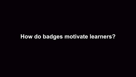 Thumbnail for entry How do badges motivate learners?
