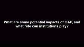 Thumbnail for entry What are some potential impacts of OAP, and what role can institutions play?