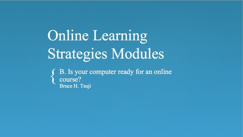 Thumbnail for entry B. Is your computer ready for an online course?