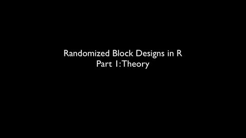 Thumbnail for entry 2015 RLABS MOD2 RandomizedBlockDesigns Theory