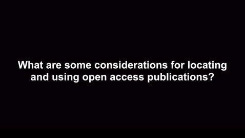 Thumbnail for entry What are some considerations for locating and using Open Access Publications?