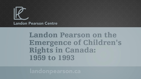 Thumbnail for entry The Emergence of Children's right in Canada 1959 to 1993