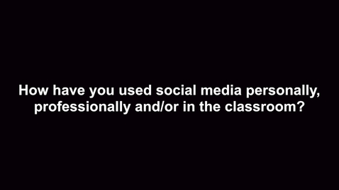 Thumbnail for entry How have you used social media personally, professionally and/or in the classroom?