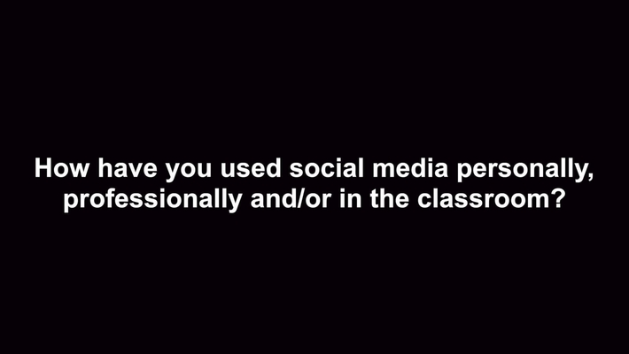 How have you used social media personally, professionally and/or in the classroom?