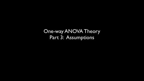 Thumbnail for entry 2015 RLABS MOD2 OneWayAnalysisOfVariance Theory Assumptions