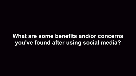Thumbnail for entry What are some benefits and/or concerns you've found after using social media?