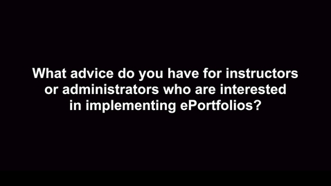 Thumbnail for entry What advice do you have for instructors or administrators who are interested in implementing ePortfolios?