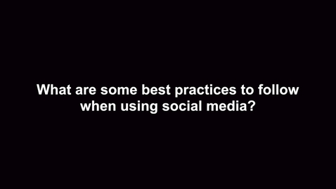 Thumbnail for entry What are some best practices to follow when using social media?