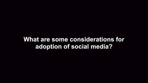 Thumbnail for entry What are some considerations for adoption of social media?