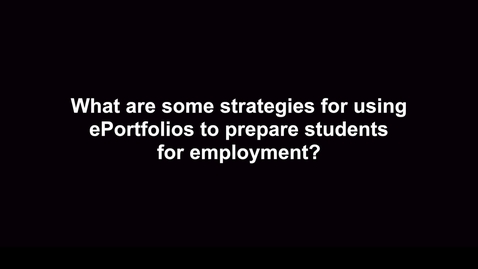 Thumbnail for entry What are some strategies for using ePortfolios to prepare students for employment?