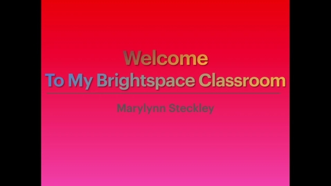 Thumbnail for entry Welcome to My Brightspace Classroom -- Marylynn Steckley